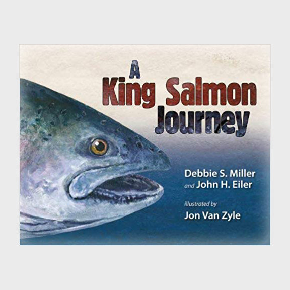 A King Salmon Journey by Debbie S. MIller & John H. Eiler