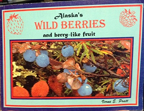 Alaska's Wild Berries and Berry-Like Fruit Paperback by Verna E. Pratt (Author)