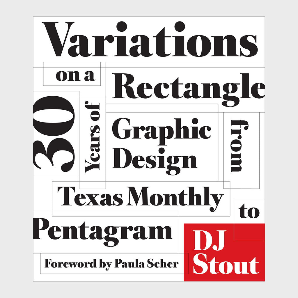 Variations on a Rectangle: Thirty Years of Graphic Design from Texas Monthly to Pentagram by DJ Stout
