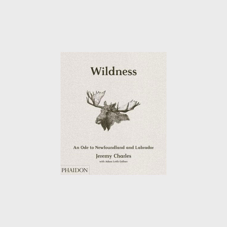 Wildness: An Ode to Newfoundland and Labrador by Jeremy Charles w/ Adam Leith Gollner