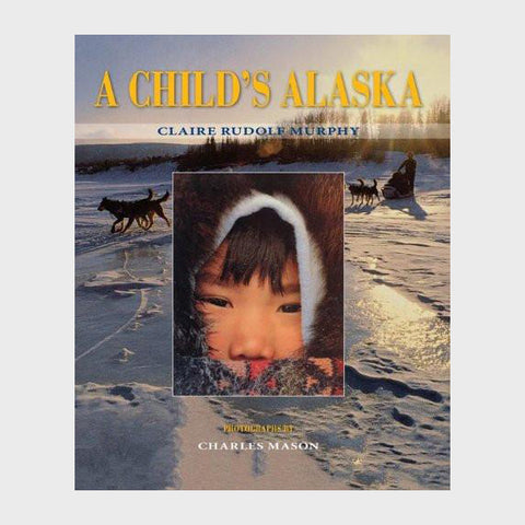A Child's Alaska by Claire Rudolf Murphy - Softcover