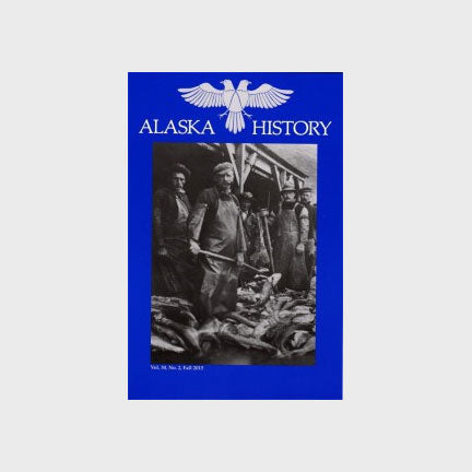 Alaska History Volume 30; Number 2 by Alaska Historical Society