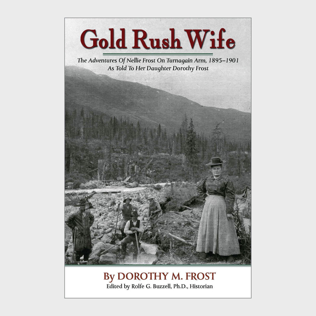 Gold Rush Wife: The Adventures of Nellie Frost on Turnagain Arm, 1895-1901 by Dorothy M. Frost