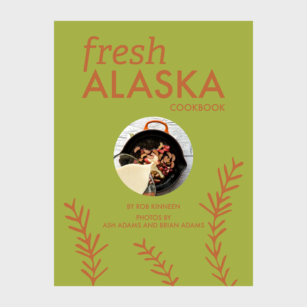 Fresh Alaska Cookbook by Rob Kinneen (Author), Ash Adams (Photographer), Brian Adams (Photographer)