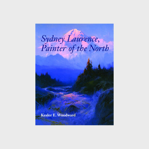 Sydney Laurence Painter of the North by Kessler E. Woodward