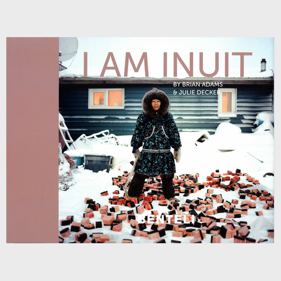 I am Inuit: Portraits of Places and People of the Arctic by Brian Adams and Julie Decker
