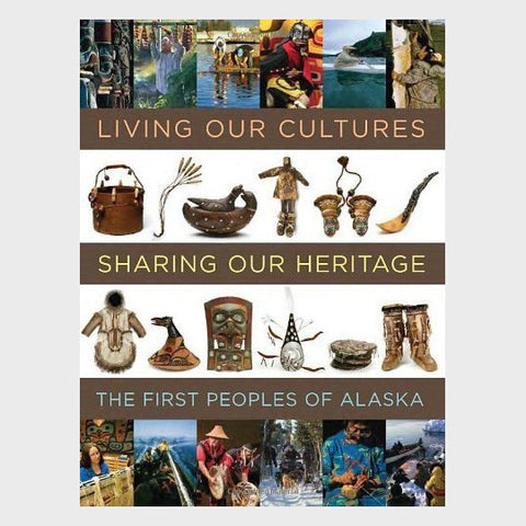 Living Our Cultures, Sharing Our Heritage: The First Peoples of Alaska by Aron A. Crowell, Rosita Worl, Paul C. Ongtooguk, and Dawn D. Biddison - Softcover
