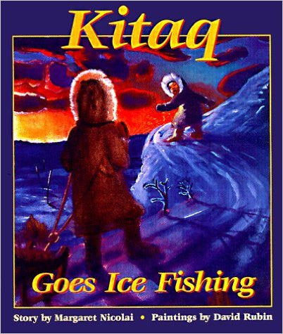 Kitaq Goes Ice Fishing, Yup'ik Language Version by Margaret Nicolai
