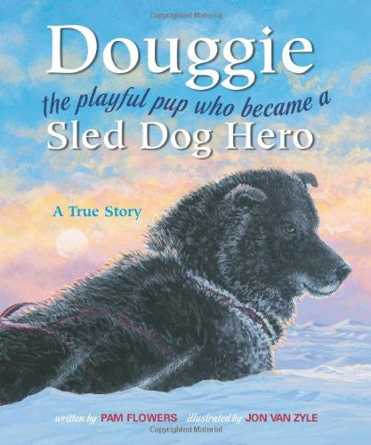 Douggie: The Playful Pup Who Became a Sled Dog Hero by Pam Flowers