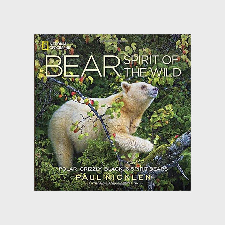 Bear: Spirit of the Wild by Paul Nicklen