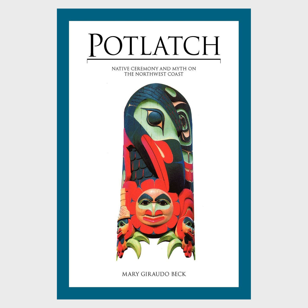 Potlatch: Native Ceremony and Myth on the Northwest Coast by Mary Giraudo Beck
