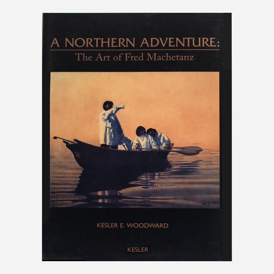 A Northern Adventure: The Art of Fred Machetanz by Kesler E. Woodward - Hardcover