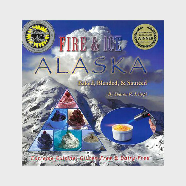 Fire & Ice Alaska Cookbook: Baked Blended and Sauteed by Sharon R. Leippi