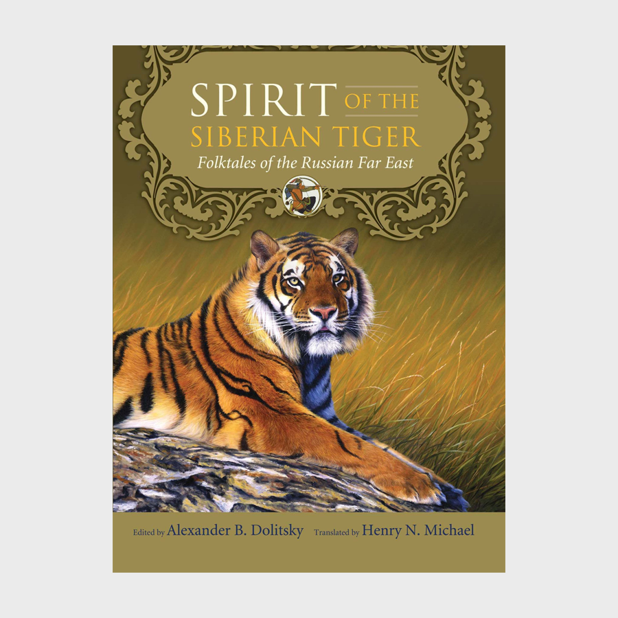 Spirit of the Siberian Tiger: Folktales of the Russian Far East by Alexander B. Dolitsky