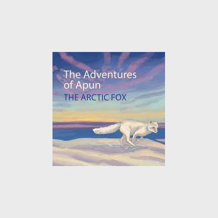 The Adventures of Apun the Arctic Fox by Elizabeth O'Connell