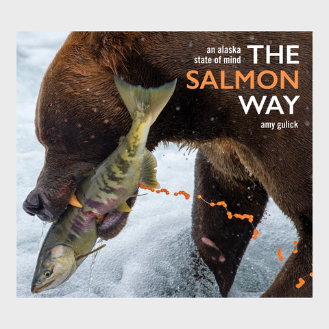 The Salmon Way An Alaska State of Mind by Amy Gulick