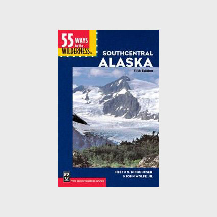 55 Ways to the Wilderness in Southcentral Alaska, 5th Edition