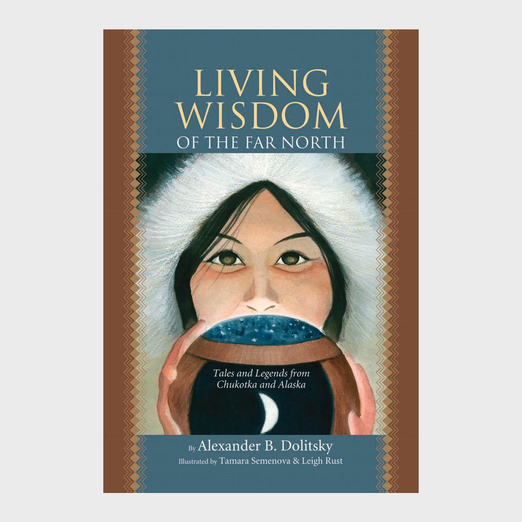 Living Wisdom of the Far North: Tales and Legends from Chukotka and Alaska by Alexander B. Dolitsky