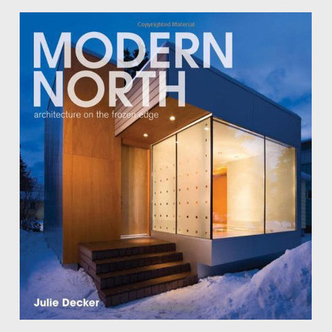 Modern North: Architecture on the Frozen Edge edited by Julie Decker