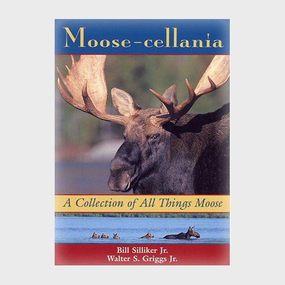 Moose-cellania: A Collection of All Things Moose by Bill Silliker