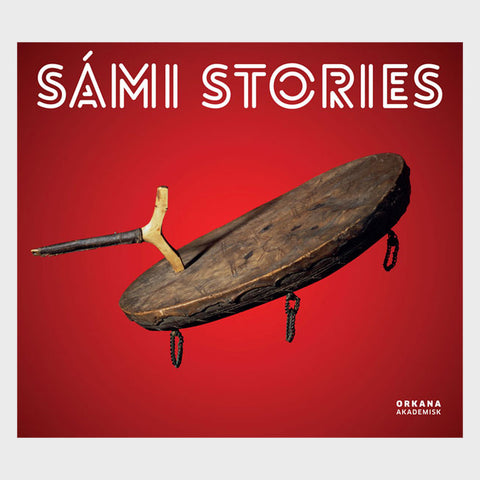 Sami Stories: Art and Identity of an Arctic People by Orkana Akademisk