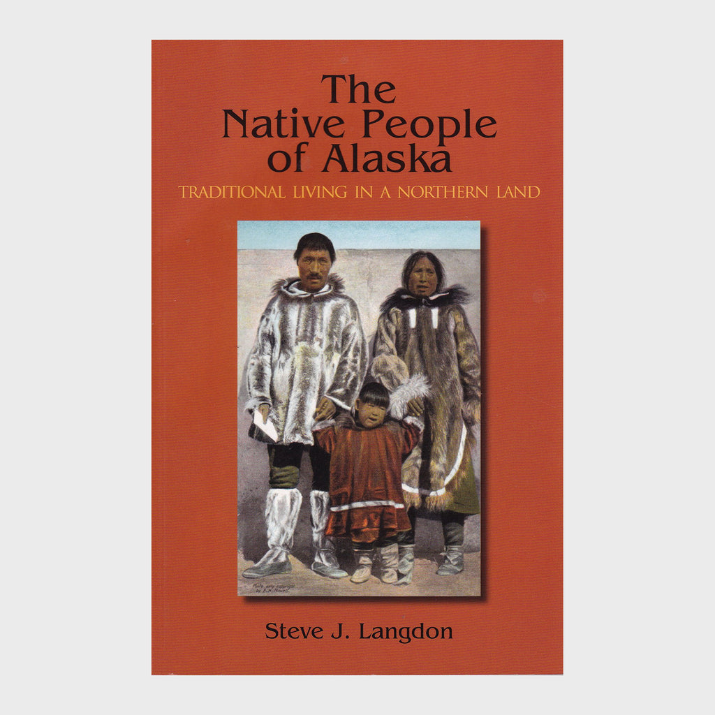 The Native People of Alaska: Traditional Living in a Northern Land by Steve J. Langdon
