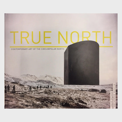 True North: Art of the Circumpolar North by Julie Decker
