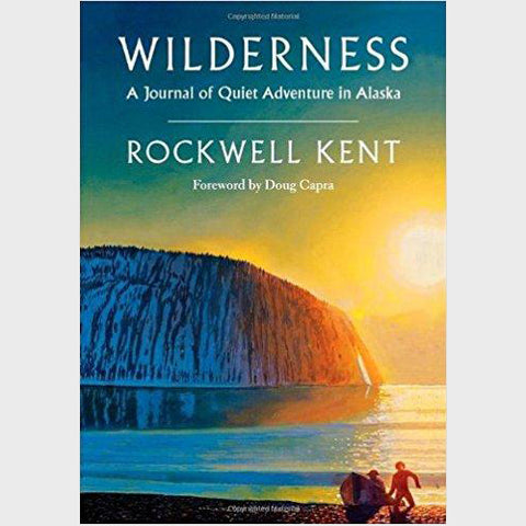 Wilderness: A Journal of Quiet Adventure in Alaska by Rockwell Kent
