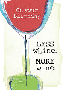 BIRTHDAY CARD - Less Whine. More Wine.