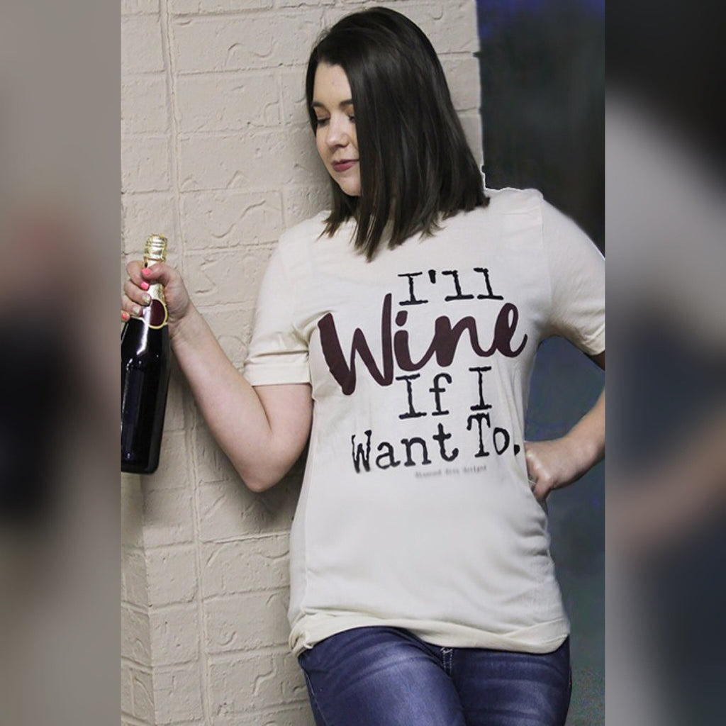 I'll Wine if I Want To Graphic Tee