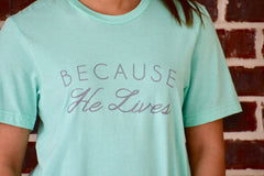 Because He Lives Graphic Tee: Mint