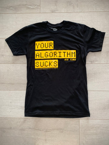 YOUR ALGORITHM SUCKS t-shirt [for men]