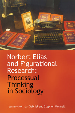 Norbert Elias and Figurational Research: Processual Thinking in Sociology