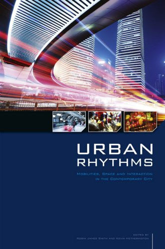 Urban Rhythms: Mobilities, Space and Interaction in the Contemporary City