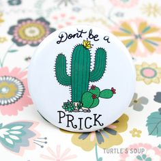 """Don't Be a Prick"" Pin"
