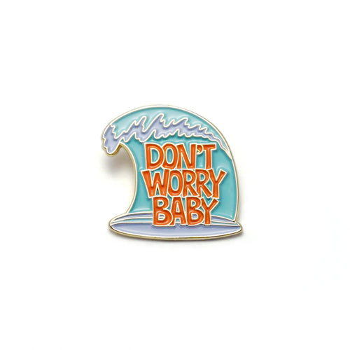 """Don't Worry Baby"" Enamel Pin"