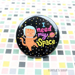 """I Need My Space"" Pin"