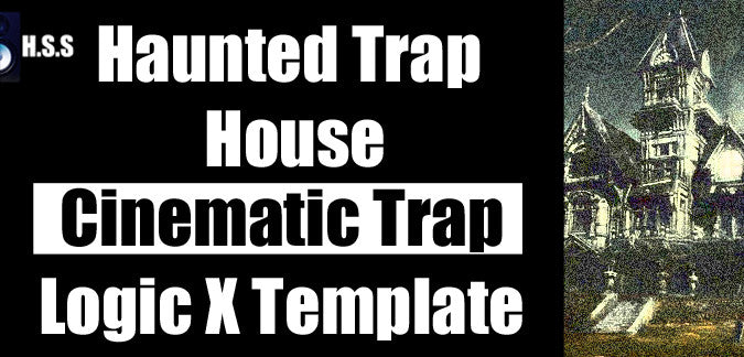 The Haunted Trap House - Logic Pro X Cinematic Trap Template