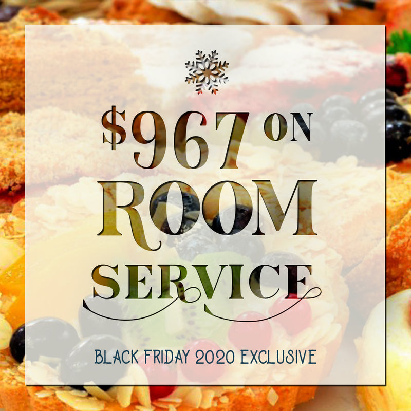 Black Friday 2020 Exclusive - $967 On Room Service