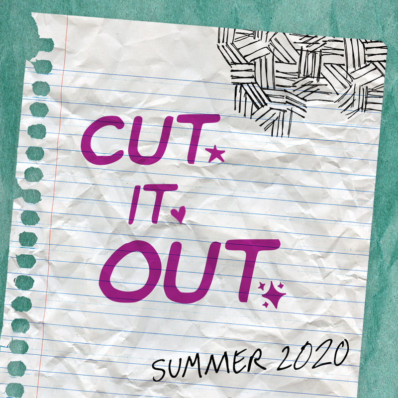 Summer 2020 - Cut. It. Out.