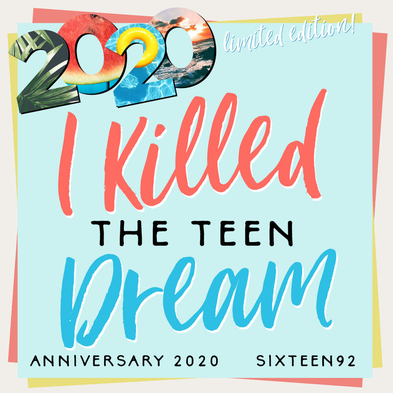 Anniversary 2020 Exclusive - I Killed The Teen Dream