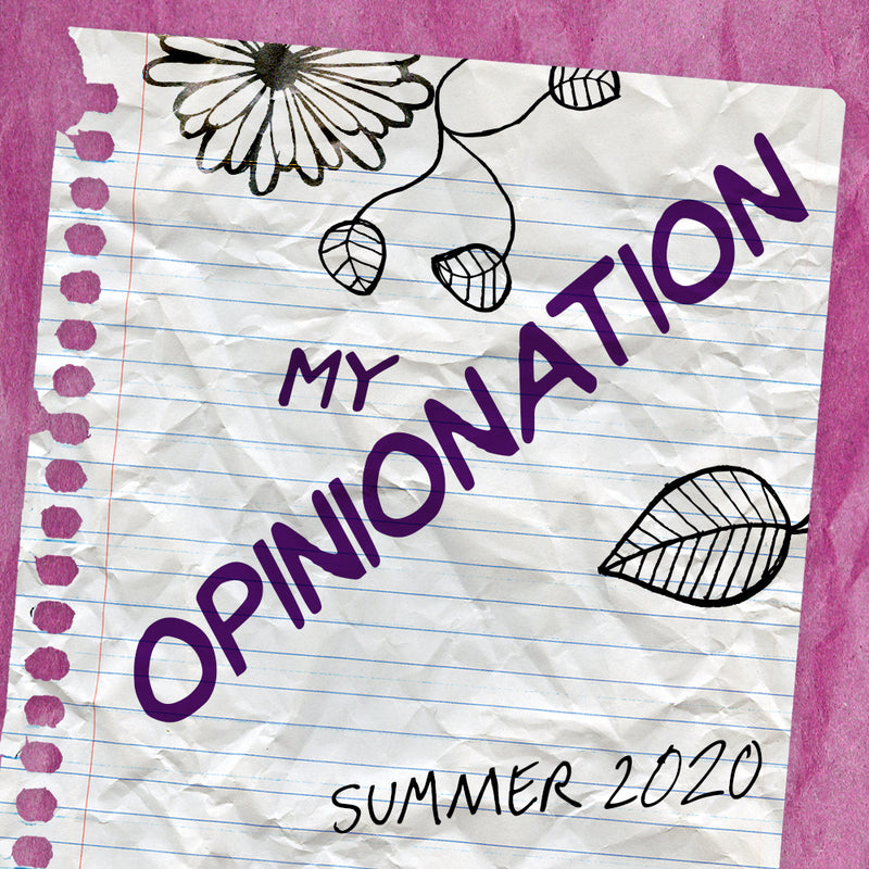 Summer 2020 - My Opinionation