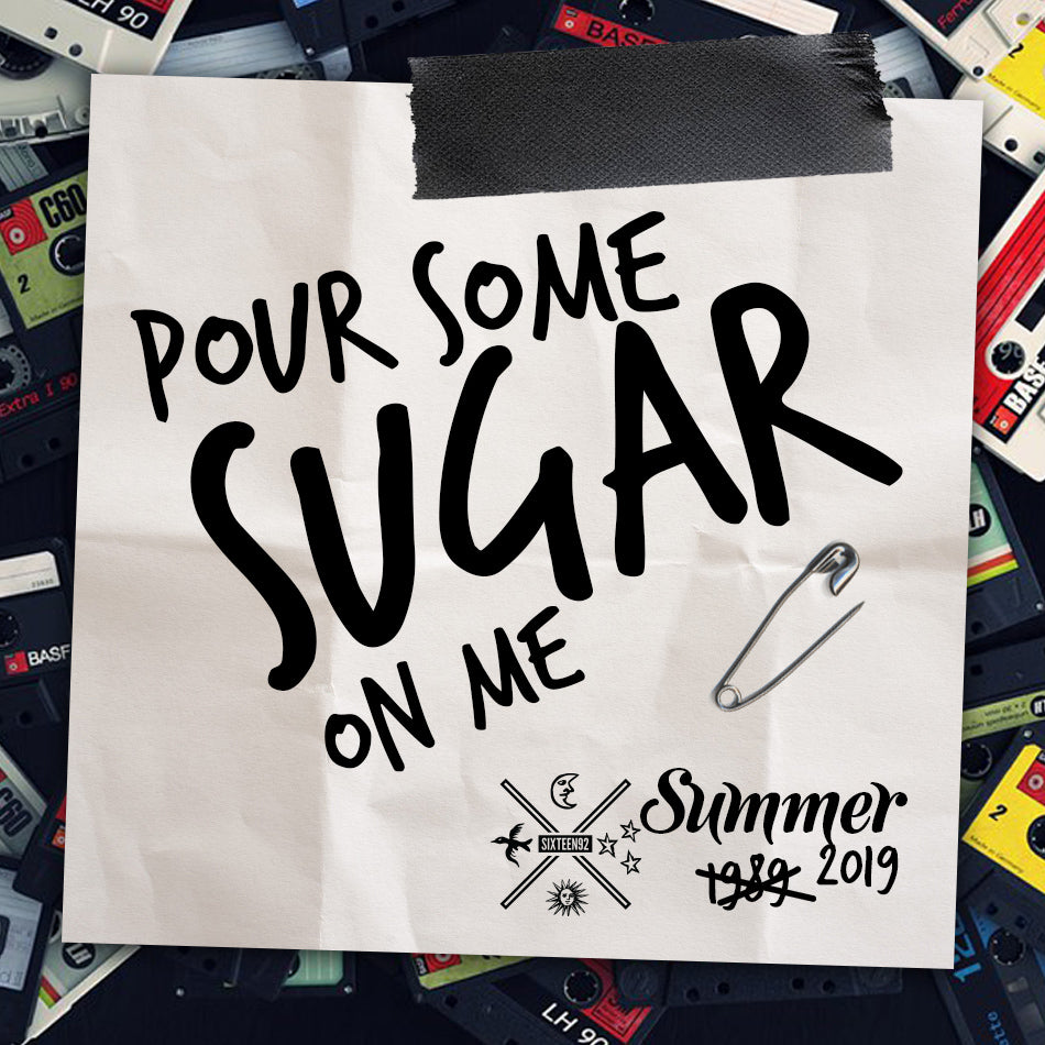 Summer 2019 - Pour Some Sugar On Me