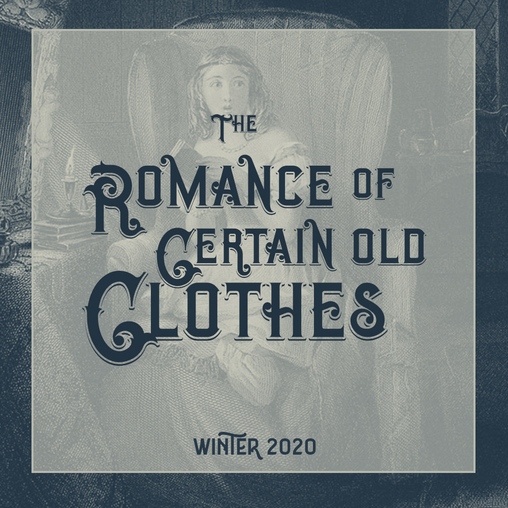 Winter 2020 - The Romance of Certain Old Clothes