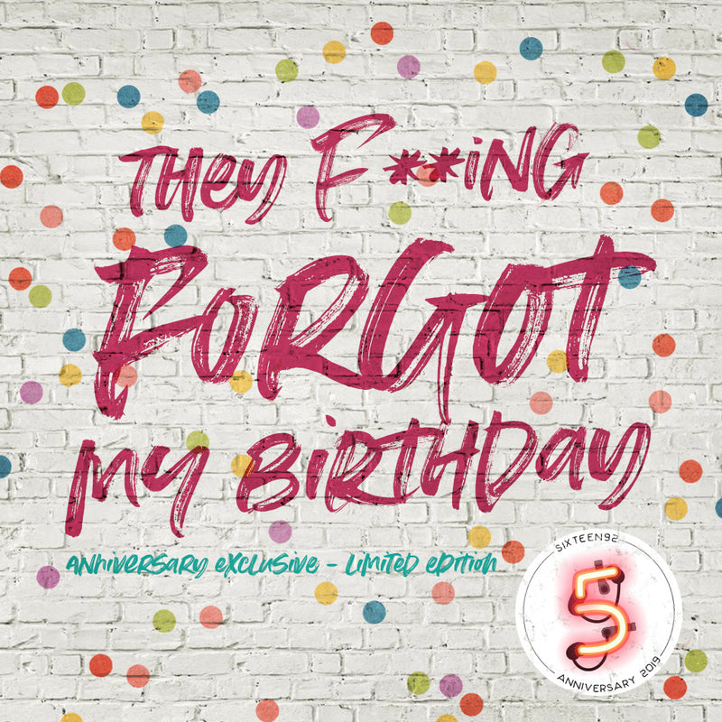 Anniversary 2019 Exclusive - They F--ing Forgot My Birthday