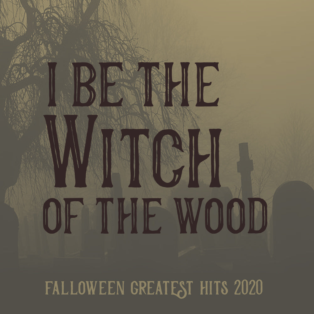 Falloween Greatest Hits - I Be The Witch Of The Wood