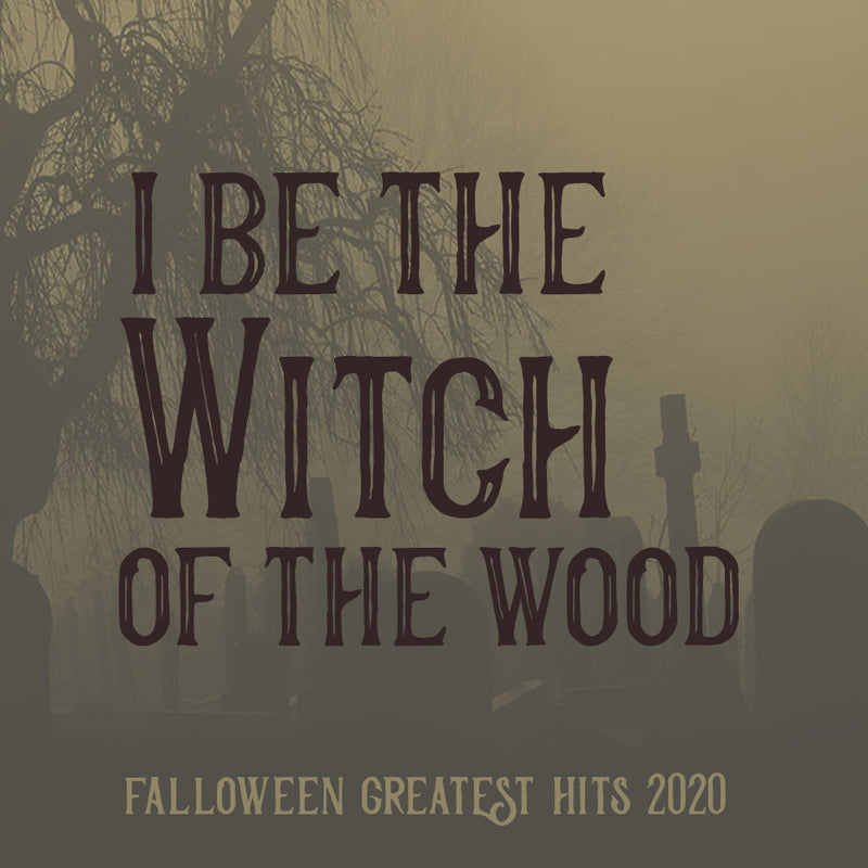 Halloween 2020 - I Be The Witch Of The Wood Falloween Greatest Hits   I Be The Witch Of The Wood – SIXTEEN92