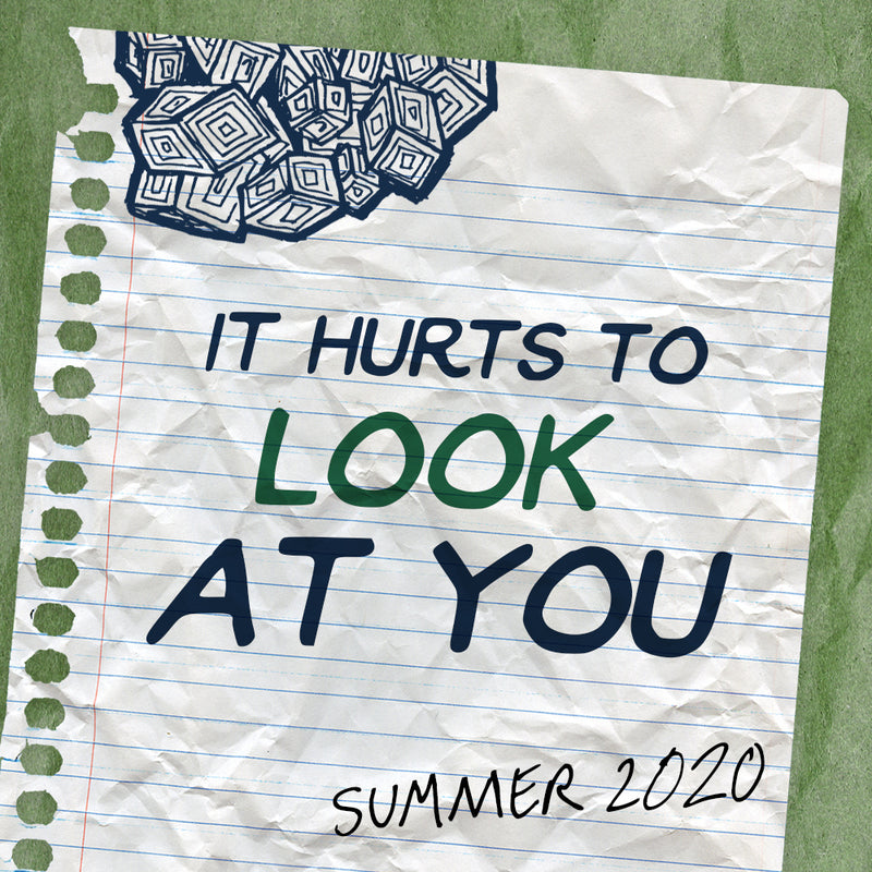 Summer 2020 - it hurts to look at you