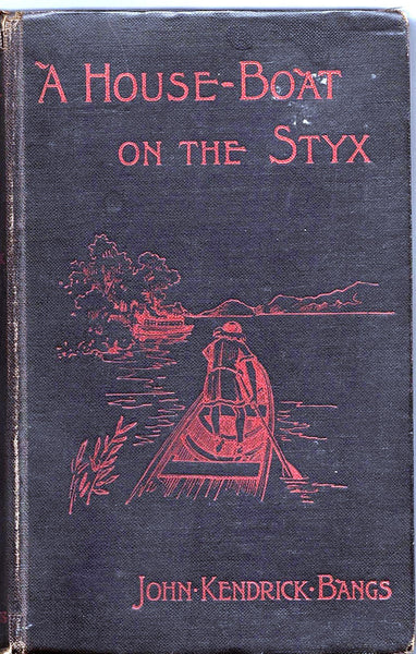 A House-boat on the Styx: Being Some Account of the Divers Doings of the Associated Shades by John Kendrick Bangs