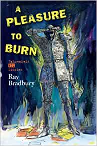 A Pleasure to Burn by Ray Bradbury [First edition]